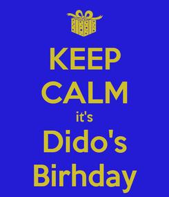 Poster: KEEP CALM it's Dido's Birhday