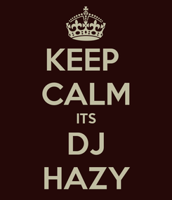 Poster: KEEP  CALM ITS DJ HAZY