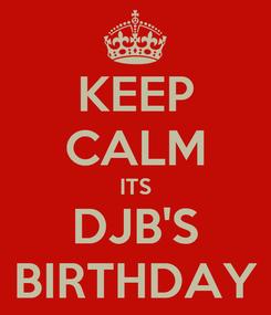 Poster: KEEP CALM ITS DJB'S BIRTHDAY
