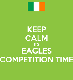 Poster: KEEP CALM ITS EAGLES COMPETITION TIME