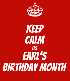 Poster: KEEP CALM ITS Earl's Birthday Month