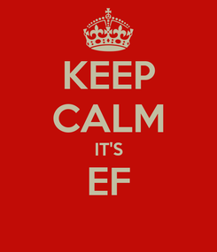 Poster: KEEP CALM IT'S EF