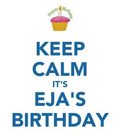 Poster: KEEP CALM IT'S EJA'S BIRTHDAY