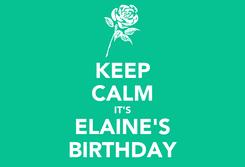 Poster: KEEP CALM IT'S ELAINE'S BIRTHDAY