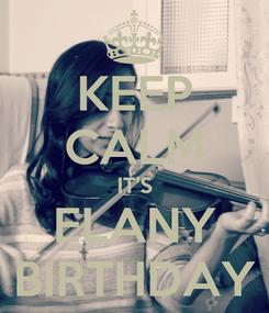 Poster: KEEP CALM IT'S ELANY BIRTHDAY