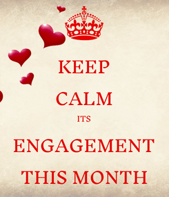 Poster: KEEP CALM ITS ENGAGEMENT THIS MONTH