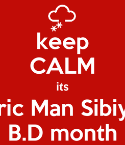 Poster: keep CALM its Eric Man Sibiya B.D month