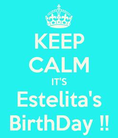 Poster: KEEP CALM  IT'S  Estelita's BirthDay !!