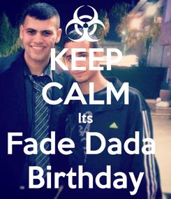Poster: KEEP CALM Its Fade Dada  Birthday
