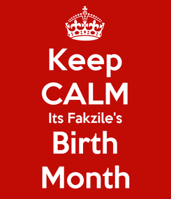 Poster: Keep CALM Its Fakzile's Birth Month