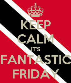 Poster: KEEP CALM IT'S FANTASTIC FRIDAY