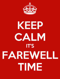 Poster: KEEP CALM IT'S FAREWELL TIME
