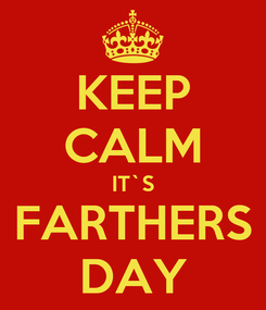 Poster: KEEP CALM IT`S FARTHERS DAY