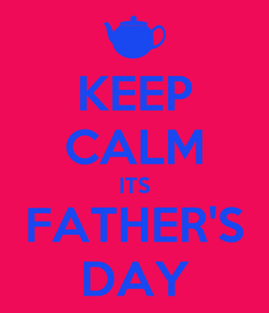 Poster: KEEP CALM ITS FATHER'S DAY