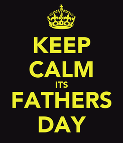 Poster: KEEP CALM ITS FATHERS DAY