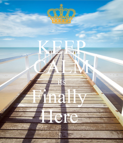 Poster: KEEP CALM its Finally  Here