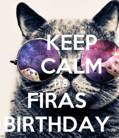 Poster:     KEEP     CALM  ITS FIRAS  BIRTHDAY