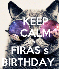Poster:     KEEP     CALM     ITS  FIRAS s BIRTHDAY