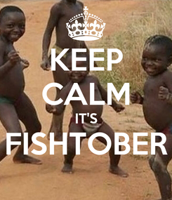 Poster: KEEP CALM IT'S FISHTOBER