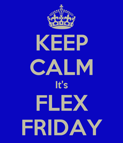 Poster: KEEP CALM It's FLEX FRIDAY