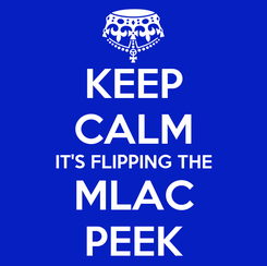 Poster: KEEP CALM IT'S FLIPPING THE MLAC PEEK