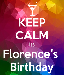 Poster: KEEP CALM Its Florence's  Birthday