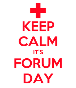 Poster: KEEP CALM IT'S FORUM DAY