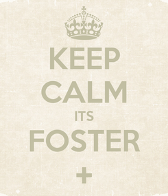 Poster: KEEP CALM ITS FOSTER +