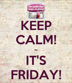 Poster: KEEP CALM!  ~  IT'S FRIDAY!