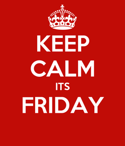 Poster: KEEP CALM ITS FRIDAY