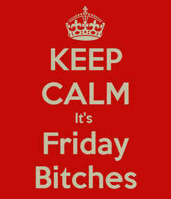 Poster: KEEP CALM It's  Friday Bitches