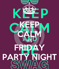 Poster: KEEP CALM ITS FRIDAY PARTY NIGHT