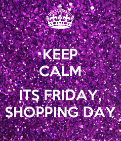 Poster: KEEP CALM  ITS FRIDAY, SHOPPING DAY