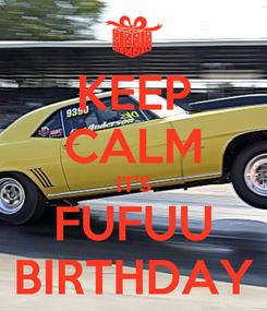 Poster: KEEP CALM IT'S FUFUU BIRTHDAY