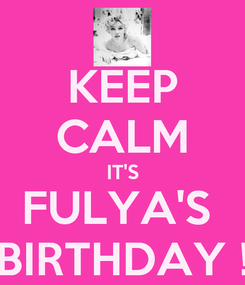 Poster: KEEP CALM IT'S FULYA'S  BIRTHDAY !