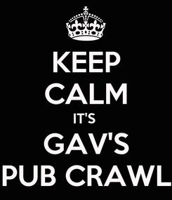 Poster: KEEP CALM IT'S  GAV'S PUB CRAWL