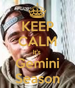 Poster: KEEP CALM It's  Gemini Season