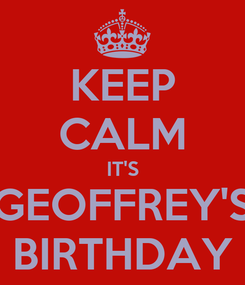 Poster: KEEP CALM IT'S GEOFFREY'S BIRTHDAY