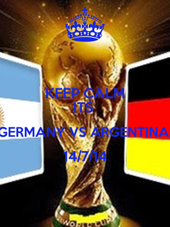 Poster: KEEP CALM ITS  GERMANY VS ARGENTINA  14/7/14