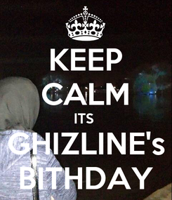Poster: KEEP CALM ITS  GHIZLINE's BITHDAY