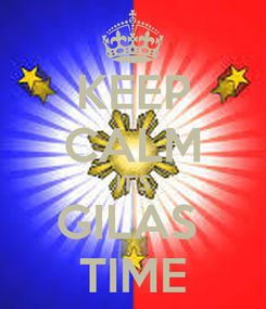 Poster: KEEP CALM IT'S GILAS  TIME