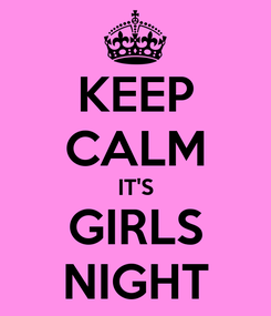 Poster: KEEP CALM IT'S GIRLS NIGHT