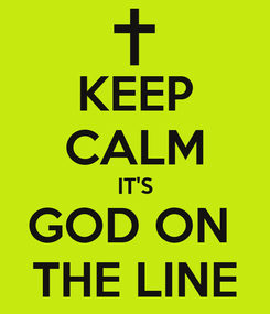 Poster: KEEP CALM IT'S GOD ON  THE LINE