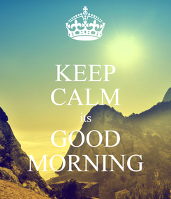 Poster: KEEP CALM its GOOD MORNING