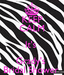 Poster: KEEP CALM It's  Grady's  Bridal Shower