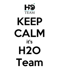 Poster: KEEP CALM it's H2O Team