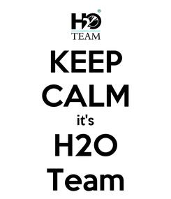 Poster: KEEP CALM it's H2O Team