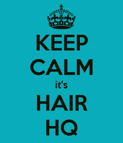 Poster: KEEP CALM it's HAIR HQ