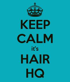 Poster: KEEP CALM it's HAIR HQ
