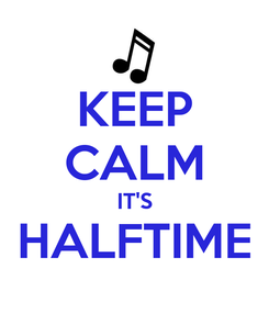 Poster: KEEP CALM IT'S HALFTIME